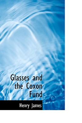 Glasses and the Coxon Fund - James, Henry, Jr.
