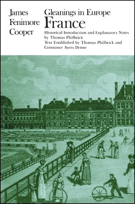Gleanings in Europe: France - Cooper, James Fenimore, and Philbrick, Thomas (Text by), and Ayers Denne, Constance (Text by)