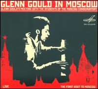 Glenn Gould in Moscow - Glenn Gould (speech/speaker/speaking part); Glenn Gould (piano)