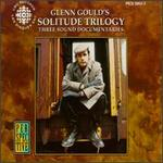 Glenn Gould's Solitude Trilogy: Three Sound Documentaries