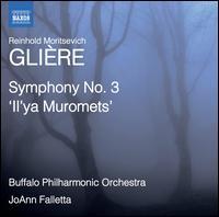 "Glière: Symphony No. 3 ""Il'ya Muromets"" - Buffalo Philharmonic Orchestra; JoAnn Falletta (conductor)"