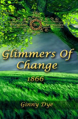 Glimmers of Change (# 7 in the Bregdan Chronicles Historical Fiction Romance Ser - Dye, Ginny