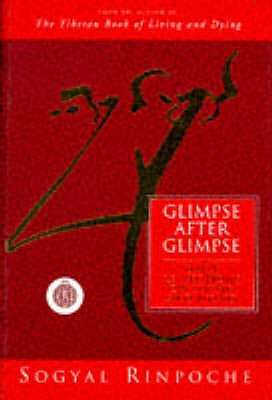 Glimpse After Glimpse: Daily Reflections on Living and Dying - Rinpoche, Sogyal
