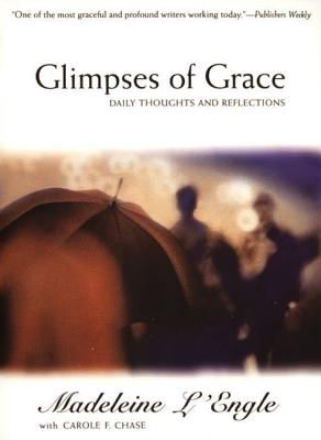 Glimpses of Grace: Daily Thoughts and Reflections - L'Engle, Madeleine (Introduction by), and Chase, Carole F