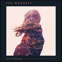 Glitterbug - The Wombats