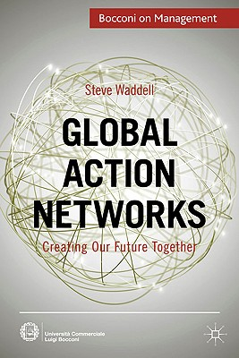 Global Action Networks: Creating Our Future Together - Waddell, Steve