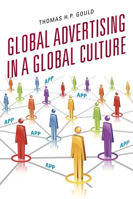 Global Advertising in a Global Culture - Gould, Thomas H P