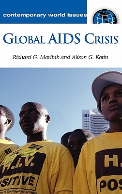 Global AIDS Crisis: A Reference Handbook - Kotin, Alison G, and Marlink, Richard G, MD, and Harvard AIDS Institute