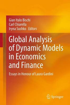 Global Analysis of Dynamic Models in Economics and Finance: Essays in Honour of Laura Gardini - Bischi, Gian Italo (Editor)