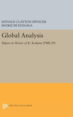 Global Analysis: Papers in Honor of K. Kodaira (PMS-29) - Spencer, Donald Clayton, and Iyanaga, Shokichi