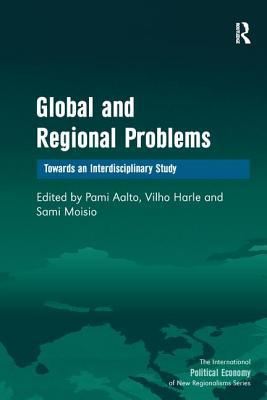 Global and Regional Problems: Towards an Interdisciplinary Study - Harle, Vilho, and Aalto, Pami (Editor)