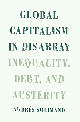 Global Capitalism in Disarray: Inequality, Debt, and Austerity - Solimano, Andraes
