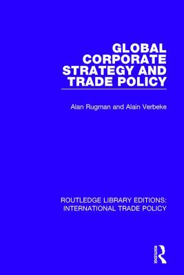 Global Corporate Strategy and Trade Policy - Rugman, Alan M., and Verbeke, Alain