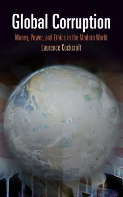 Global Corruption: Money, Power, and Ethics in the Modern World - Cockcroft, Laurence
