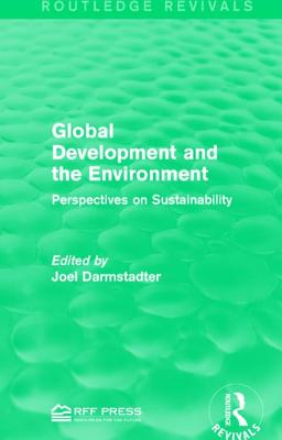 Global Development and the Environment: Perspectives on Sustainability - Darmstadter, Joel (Editor)