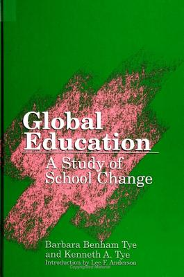 Global Education: A Study of School Change - Tye, Barbara Benham, and Tye, Kenneth A