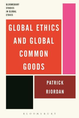 Global Ethics and Global Common Goods - Riordan, Patrick, and Abram, Anna (Editor), and Salamon, Janusz (Editor)