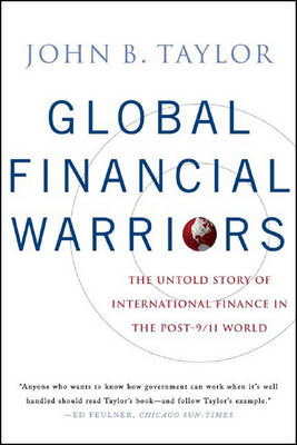 Global Financial Warriors: The Untold Story of International Finance in the Post-9/11 World - Taylor, John B