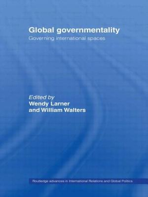 Global Governmentality: Governing International Spaces - Larner, Wendy