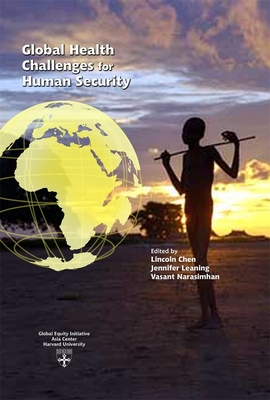 Global Health Challenges for Human Security - Chen, Lincoln C, M.D. (Editor), and Leaning, Jennifer (Editor), and Narasimhan, Vasant (Editor)