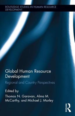Global Human Resource Development: Regional and Country Perspectives - Garavan, Thomas N (Editor), and McCarthy, Alma M (Editor), and Morley, Michael J (Editor)