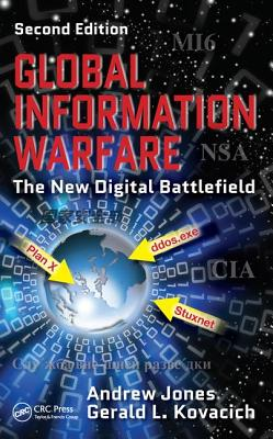 Global Information Warfare: The New Digital Battlefield - Jones, Andrew, and Kovacich, Gerald L