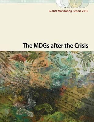 Global Monitoring Report 2010: The Mdgs After the Crisis - World Bank Group, and International Monetary Fund (IMF)