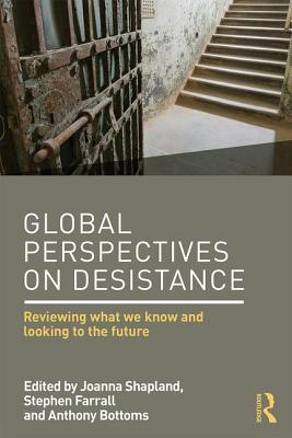 Global Perspectives on Desistance: Reviewing what we know and looking to the future - Shapland, Joanna (Editor), and Farrall, Stephen (Editor), and Bottoms, Anthony, Sir (Editor)