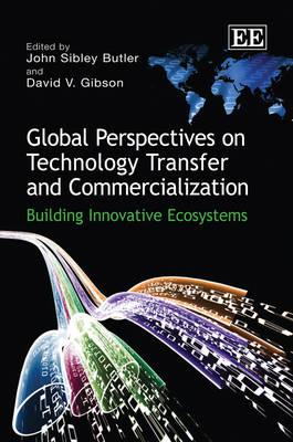 Global Perspectives on Technology Transfer and Commercialization: Building Innovative Ecosystems - Butler, John Sibley (Editor), and Gibson, David V. (Editor)