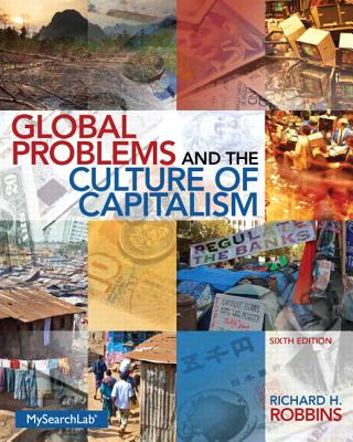 Global Problems and the Culture of Capitalism - Robbins, Richard H.