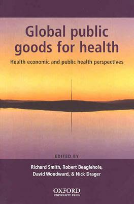 Global Public Goods for Health: Health Economic and Public Health Perspectives - Smith, Richard (Editor)