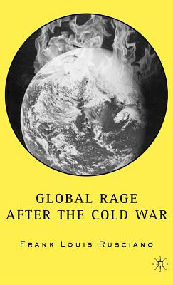 Global Rage After the Cold War - Rusciano, F