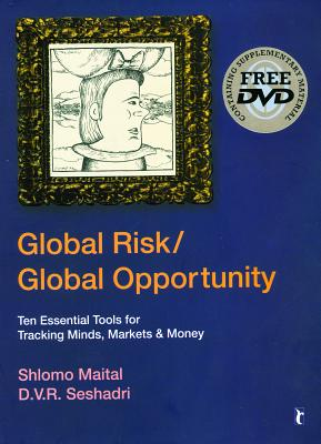 Global Risk/Global Opportunity: Ten Essential Tools for Tracking Minds, Markets and Money - Maital, Shlomo, and Seshadri, D. V. R.