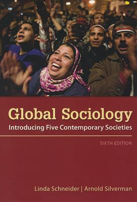 Global Sociology: Introducing Five Contemporary Societies - Schneider, Linda