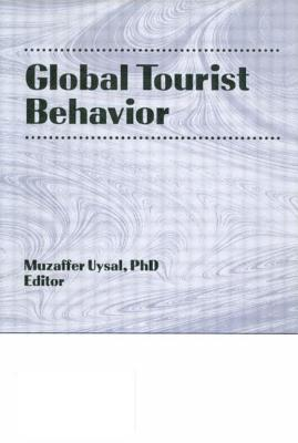 Global Tourist Behavior - Kaynak, Erdener, and Uysal, Muzaffer