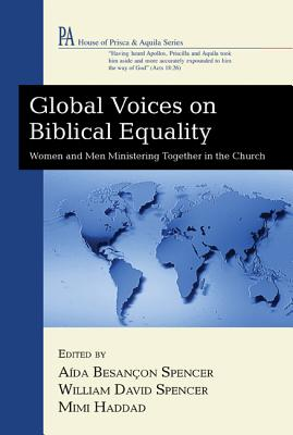 Global Voices on Biblical Equality: Women and Men Ministering Together in the Church - Spencer, Aida Besancon, and Spencer, William David, Thd, and Haddad, Mimi
