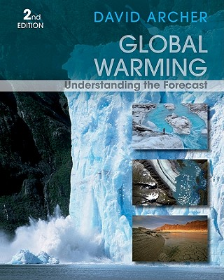 Global Warming: Understanding the Forecast - Archer, David