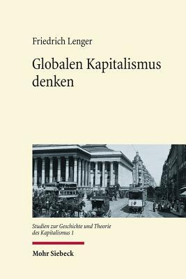 Globalen Kapitalismus Denken: Historiographie-, Theorie- Und Wissenschaftsgeschichtliche Studien - Lenger, Friedrich