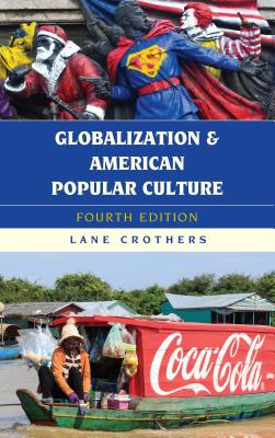 Globalization and American Popular Culture - Crothers, Lane