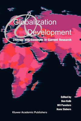 Globalization and Development: Themes and Concepts in Current Research - Kalb, Don (Editor), and Pansters, Wil (Editor), and Siebers, Hans (Editor)
