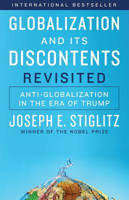 Globalization and Its Discontents Revisited: Anti-Globalization in the Era of Trump - Stiglitz, Joseph E