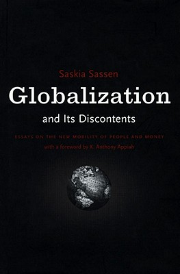 Globalization and It's Discontents - Sassen, Saskia, PhD, and Appiah, Kwame Anthony (Foreword by)
