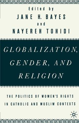 Globalization, Gender, and Religion: The Politics of Women's Rights in Catholic and Muslim Contexts - Na, Na