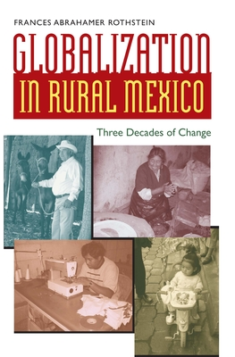 Globalization in Rural Mexico: Three Decades of Change - Rothstein, Frances Abrahamer