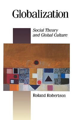 Globalization: Social Theory and Global Culture - Robertson, Roland