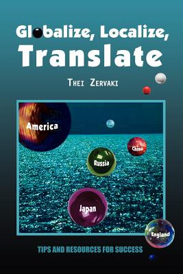 Globalize, Localize, Translate: Tips and Resources for Success - Zervaki, Thei