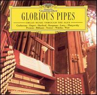 Glorious Pipes: Organ Music Through the Ages - Gillian Weir (organ); Helmut Walcha (organ); Marcel Dupré (organ); Olivier Latry (organ); Peter Hurford (organ);...
