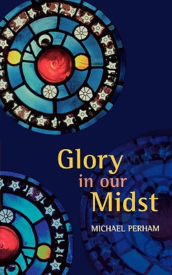 Glory in Our Midst - Perham, Michael