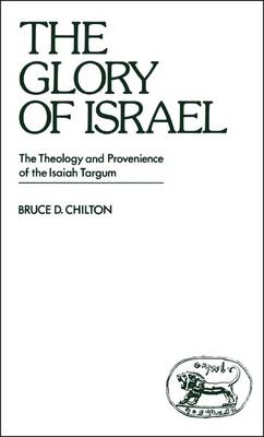 Glory of Israel: The Theology and Provenience of the Isaiah Targum - Chilton, Bruce