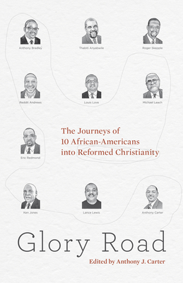 Glory Road: The Journeys of 10 African-Americans Into Reformed Christianity - Carter, Anthony J (Editor), and Jones, Ken (Introduction by), and Andrews III, Reddit (Contributions by)